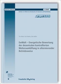 EwWalt – Energetische Bewertung der dezentralen kontrollierten Wohnraumlüftung in alternierender Betriebsweise. von Mathis,  Paul, Müller,  Dirk, Röder,  Tim