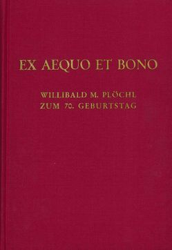 Ex Aequo et Bono. Willibald M. Plöchl zum 70. Geburtstag von Leisching,  Peter, Pototschnig,  Franz, Potz,  Richard