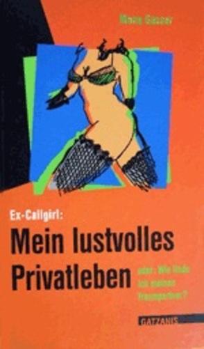 Ex-Callgirl: Mein lustvolles Privatleben von Gasser,  Mona