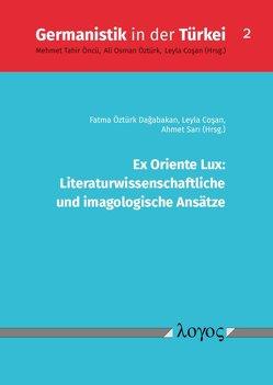 Ex Oriente Lux: Literaturwissenschaftliche und imagologische Ansätze von Cosan,  Leyla, Dagabakan,  Fatma Öztürk, Sari,  Ahmet