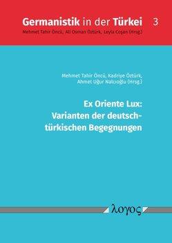 Ex Oriente Lux: Varianten der deutsch- türkischen Begegnungen von Nalcioglu,  Ahmet Ugur, Öncü,  Mehmet Tahir, Öztürk,  Kadriye