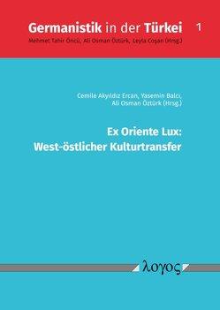 Ex Oriente Lux: West-östlicher Kulturtransfer von Balci,  Yasemin, Ercan,  Cemile Akyildiz, Öztürk,  Ali Osman