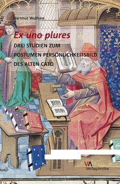 Ex uno plures. Drei Studien zum postumen Persönlichkeitsbild des Alten Cato von Wulfram,  Hartmut