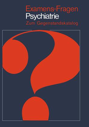 Examens-Fragen Psychiatrie von Beinhauer,  A., Eiff,  A.W.v., Harbauer,  H., Langen,  D., Luthe,  R., Schäfer,  M., Schmidt,  M., Witter,  H.