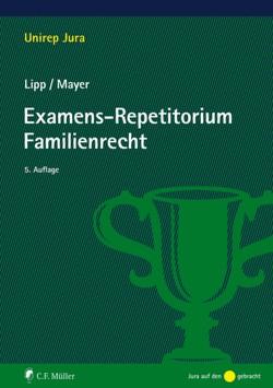 Examens-Repetitorium Familienrecht von Lipp,  Martin, Mayer,  LL.M.,  Claudia