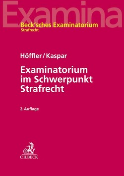 Examinatorium im Schwerpunkt Strafrecht von Höffler,  Katrin, Kaspar,  Johannes