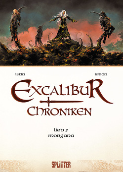 Excalibur Chroniken. Band 5 von Brion,  Alain, Istin,  Jean-Luc