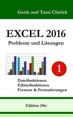 Excel 2016 . Probleme und Lösungen . Band 1 von Chirlek,  Gerik, Chirlek,  Tami