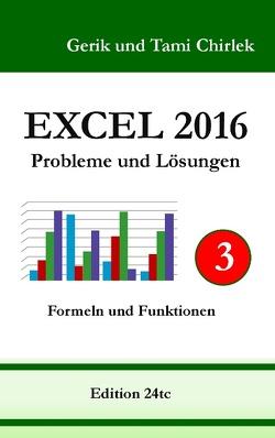 Excel 2016 . Probleme und Lösungen . Band 3 von Chirlek,  Gerik, Chirlek,  Tami