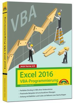 Excel 2016 VBA-Programmierung – Jetzt lerne ich: Das Komplettpaket für den erfolgreichen Einstieg. Mit vielen Beispielen und Übungen. Für die Versionen 2007-2016 von Schels,  Ignatz
