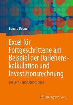Excel für Fortgeschrittene am Beispiel der Darlehenskalkulation und Investitionsrechnung von Depner,  Eduard