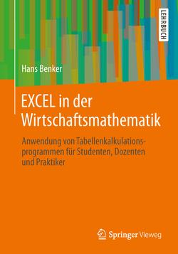 EXCEL in der Wirtschaftsmathematik von Benker,  Hans