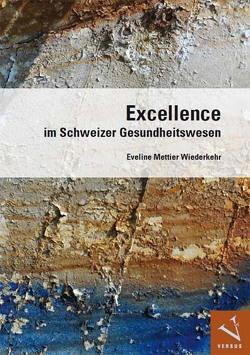 Excellence im Schweizer Gesundheitswesen von Mettier Wiederkehr,  Eveline