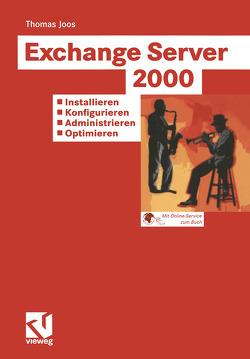 Exchange Server 2000: Installieren – Konfigurieren – Administrieren – Optimieren von Joos,  Thomas