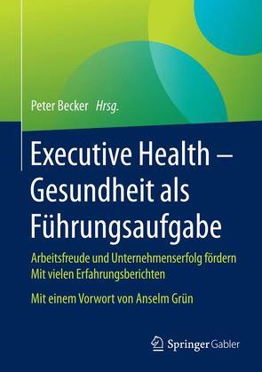 Executive Health – Gesundheit als Führungsaufgabe von Becker,  Peter, Grün,  Anselm