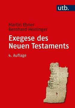 Exegese des Neuen Testaments von Ebner,  Martin, Heininger,  Bernhard