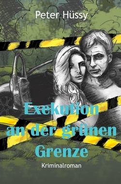 Exekution an der grünen Grenze von Hüssy,  Peter