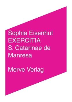 EXERCITIA S. Catarinae de Manresa von Eisenhut,  Sophia