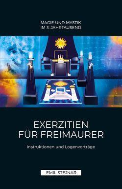 Exerzitien für Freimaurer | MAGIE UND MYSTIK IM 3. JAHRTAUSEND von Stejnar,  Emil