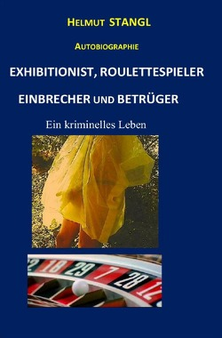 EXHIBITIONIST, ROULETTESPIELER, EINBRECHER UND BETRÜGER von Stangl,  Helmut