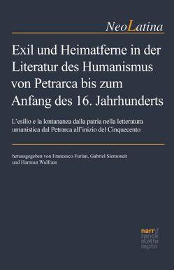 Exil und Heimatferne in der Literatur des Humanismus von Petrarca bis zum Anfang des 16. Jahrhunderts von Furlan,  Francesco, Siemoneit,  Gabriel, Wulfram,  Hartmut