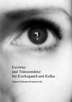 Existenz und Transzendenz bei Kierkegaard und Kafka von Rollmann-Romanowski,  Hanna