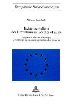 Existenzerhellung des Hexentums in Goethes «Faust» (Mephistos Masken, Walpurgis) von Resenhoefft,  Wilhelm