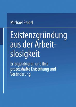 Existenzgründung aus der Arbeitslosigkeit von Seidel,  Michael