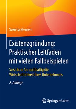 Existenzgründung: Praktischer Leitfaden mit vielen Fallbeispielen von Carstensen,  Sven