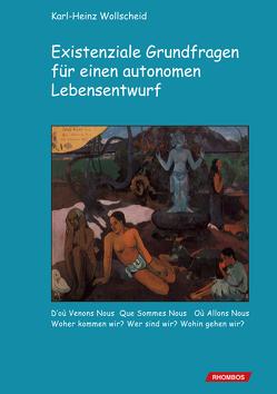 Existenziale Grundfragen für einen autonomen Lebensentwurf von Wollscheid,  Karl-Heinz