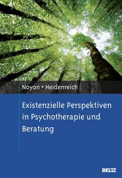 Existenzielle Perspektiven in Psychotherapie und Beratung von Heidenreich,  Thomas, Noyon,  Alexander