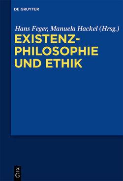 Existenzphilosophie und Ethik von Feger,  Hans, Hackel,  Manuela