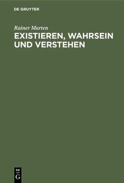 Existieren, Wahrsein und Verstehen von Marten,  Rainer