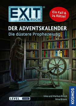 EXIT – Das Buch: Der Adventskalender. Die düstere Prophezeiung von Brand,  Inka, Brand,  Markus, Brown,  Nina, Schulz,  Burkhard