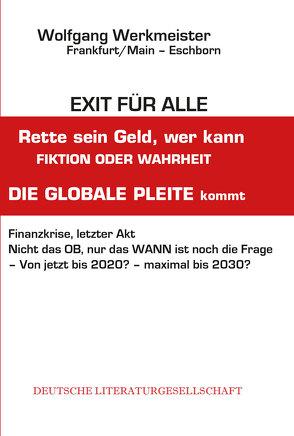 EXIT FÜR ALLE, rette sein Geld wer kann -FINANZKRISE- DIE GLOBALE PLEITE Kommt von Werkmeister,  Wolfgang