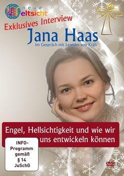 Exklusives Interview mit Jana Haas: Engel, Hellsichtigkeit und wie wir uns entwickeln können von Bown,  Malcom Saint Julian, Haas,  Jana, Röttger,  Jörg, von Kraft,  Leander