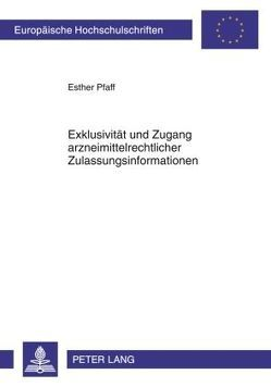 Exklusivität und Zugang arzneimittelrechtlicher Zulassungsinformationen von Pfaff,  Esther