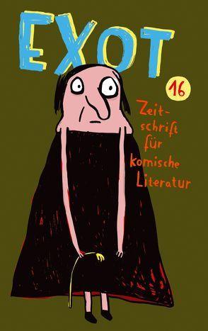 Exot #16 – Zeitschrift für komische Literatur von Kirps,  Francis, Neft,  Johannes, Werner,  Ella Carina, Wirag,  Lino