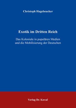 Exotik im Dritten Reich von Hagebeucker,  Christoph