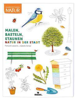Expedition Natur: Malen, Basteln, Staunen – Natur in der Stadt von Lasserre,  François, Simler,  Isabelle