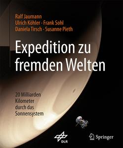 Expedition zu fremden Welten von Jaumann,  Ralf, Koehler,  Ulrich, Pieth,  Susanne, Sohl,  Frank, Tirsch,  Daniela
