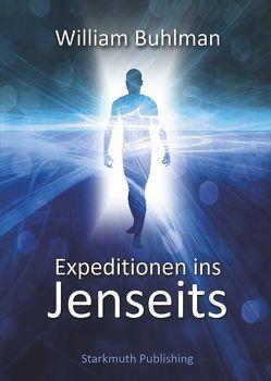 Expeditionen ins Jenseits von Buhlman,  William, Starkmuth,  Jörg