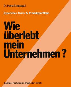 Experience Curve & Produktportfolio Wie überlebt mein Unternehmen? von Nagtegaal,  Heinz