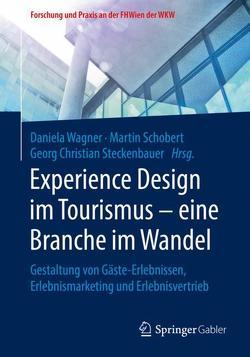 Experience Design im Tourismus – eine Branche im Wandel von Schobert,  Martin, Steckenbauer,  Georg Christian, Wagner,  Daniela