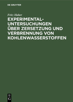 Experimental-Untersuchungen über Zersetzung und Verbrennung von Kohlenwasserstoffen von Haber,  Fritz