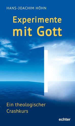 Experimente mit Gott von Höhn,  Hans-Joachim