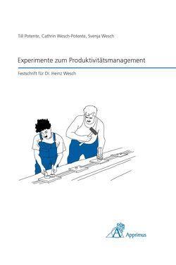 Experimente zum Produktivitätsmanagement von Potente,  Till, Schuh,  Günther, Wesch,  Svenja, Wesch-Potente,  Cathrin