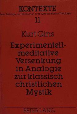Experimentell-meditative Versenkung in Analogie zur klassisch christlichen Mystik von Gins,  Kurt