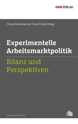 Experimentelle Arbeitsmarktpolitik von Kerschbaumer,  Florian, Pichler,  Heinz