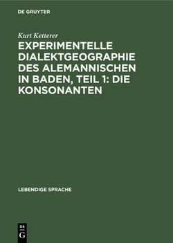 Experimentelle Dialektgeographie des alemannischen in Baden, Teil 1: Die Konsonanten von Ketterer,  Kurt